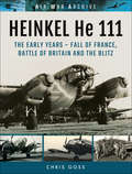 Heinkel He 111: Fall of France, Battle of Britain and the Blitz (Air War Archive Ser.)