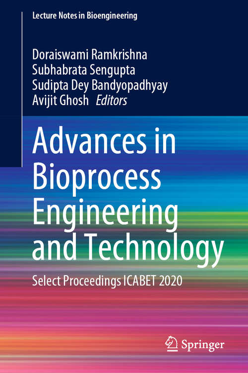 Advances in Bioprocess Engineering and Technology: Select Proceedings ICABET 2020 (Lecture Notes in Bioengineering)