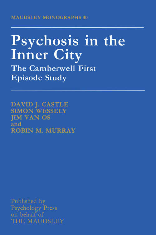 Psychosis In The Inner City: The Camberwell First Episode Study (Maudsley Series #No.40)