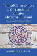 Biblical Commentary and Translation in Later Medieval England: Experiments in Interpretation (Cambridge Studies in Medieval Literature #109)