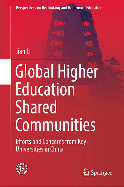 Global Higher Education Shared Communities: Efforts and Concerns from Key Universities in China (Perspectives on Rethinking and Reforming Education)