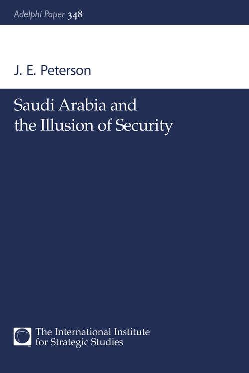 Saudi Arabia and the Illusion of Security (Adelphi series #348)
