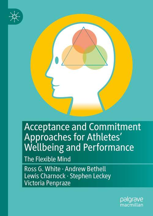Acceptance and Commitment Approaches for Athletes' Wellbeing and Performance: The Flexible Mind