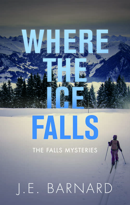 Where the Ice Falls: The Falls Mysteries (The Falls Mysteries #2)