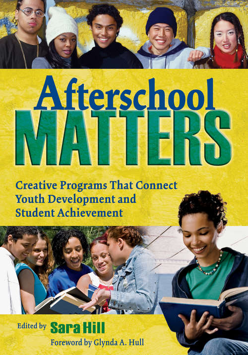 Afterschool Matters: Creative Programs That Connect Youth Development and Student Achievement