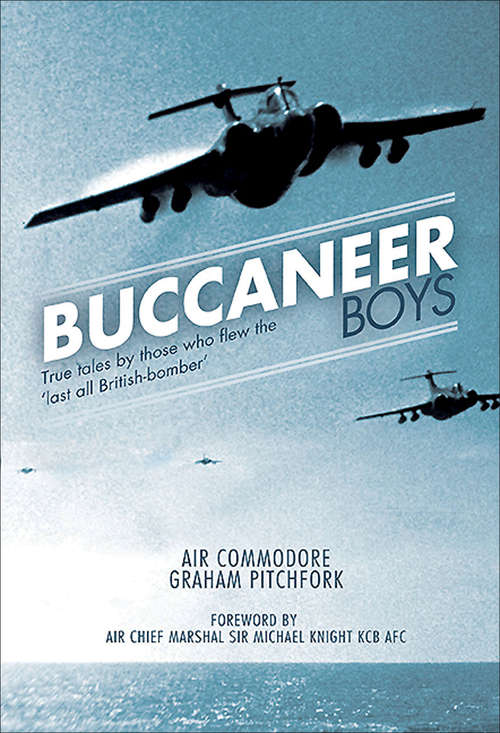 Buccaneer Boys: True Tales by Those who Flew the 'Last All-British Bomber'