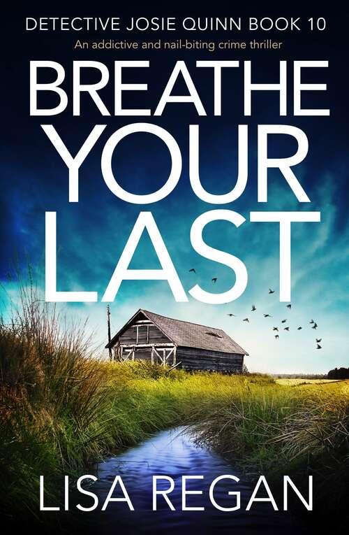 Breathe Your Last: An addictive and nail-biting crime thriller (Detective Josie Quinn Ser. #Vol. 10)