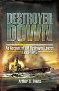 Destroyer Down: An Account of HM Destroyer Losses, 1939–1945