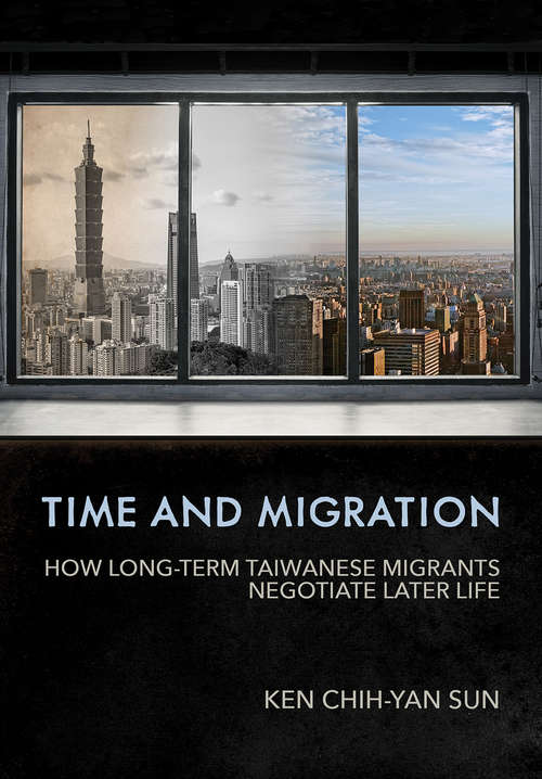 Time and Migration: How Long-Term Taiwanese Migrants Negotiate Later Life