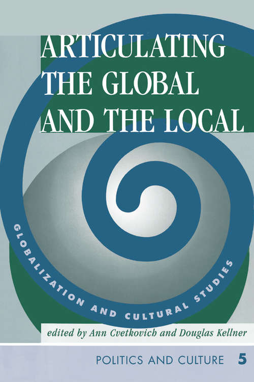 Articulating The Global And The Local: Globalization And Cultural Studies (Cultural Studies Series: Politics And Culture Ser. #No. 5)