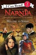 The Lion, the Witch and the Wardrobe: Welcome to Narnia (I Can Read! #Level 2)