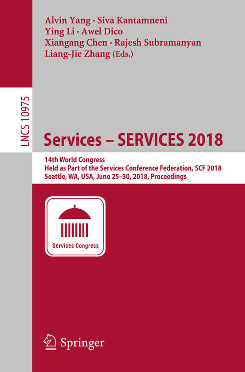 Services – SERVICES 2018: 14th World Congress, Held as Part of the Services Conference Federation, SCF 2018, Seattle, WA, USA, June 25–30, 2018, Proceedings (Lecture Notes in Computer Science #10975)