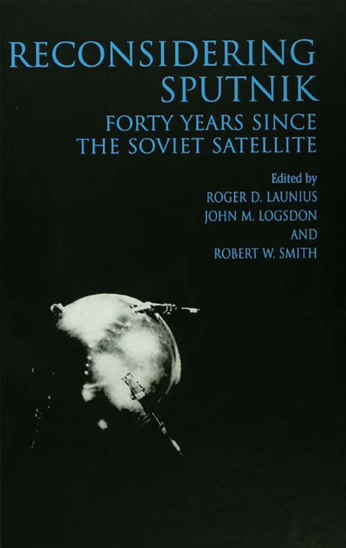 Reconsidering Sputnik: Forty Years Since the Soviet Satellite (Routledge Studies in the History of Science, Technology and Medicine #11)