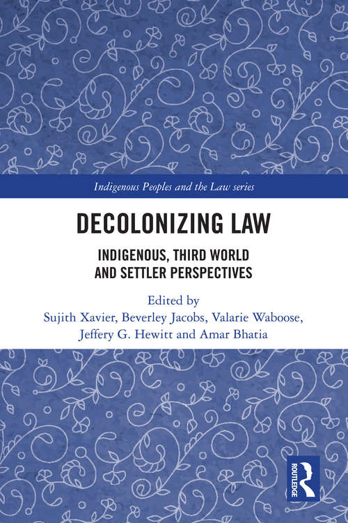 Decolonizing Law: Indigenous, Third World and Settler Perspectives (Indigenous Peoples and the Law)