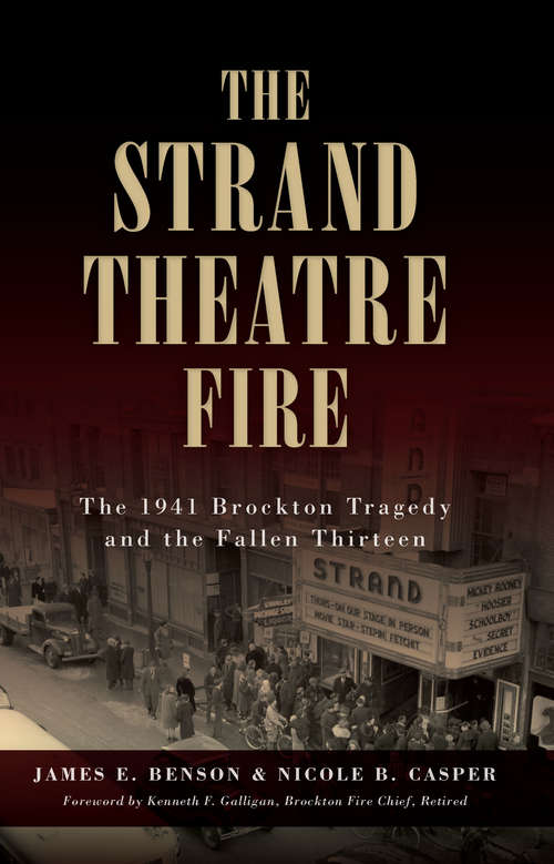 Strand Theatre Fire, The: The 1941 Brockton Tragedy and the Fallen Thirteen (Disaster)