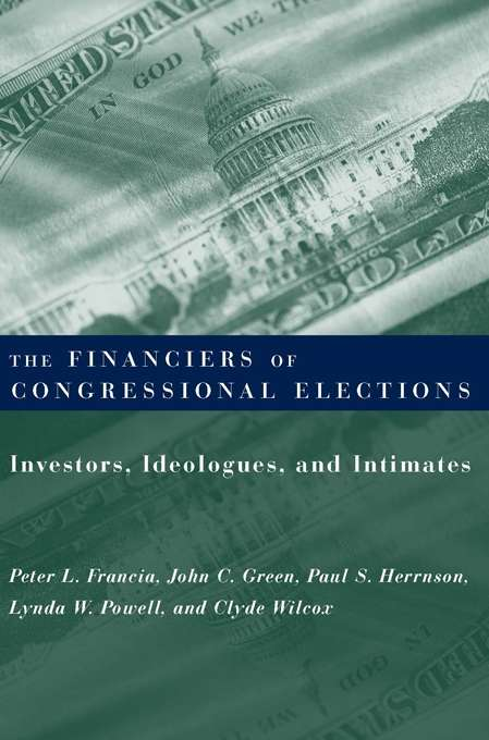 Financiers of Congressional Elections: Investors, Ideologues, and Intimates