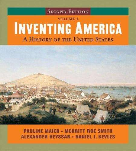 Inventing America: A History of the United States, Volume 1 (2nd Edition)