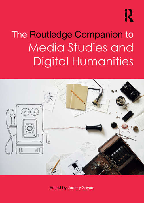 The Routledge Companion to Media Studies and Digital Humanities (Routledge Media and Cultural Studies Companions)