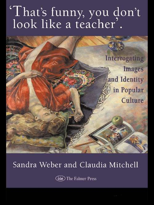 That's Funny You Don't Look Like A Teacher!: Interrogating Images, Identity, And Popular Culture (World Of Childhood And Adolescence Ser. #No.3)