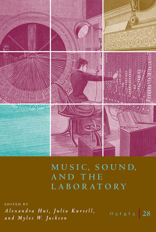Osiris, Volume 28: Music, Sound, and the Laboratory from 1750-1980 (Osiris #28)