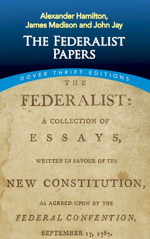 The Federalist Papers: A Collection of Essays, Written in Favour of the New Constitution (Dover Thrift Editions)