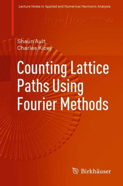 Counting Lattice Paths Using Fourier Methods (Applied and Numerical Harmonic Analysis)