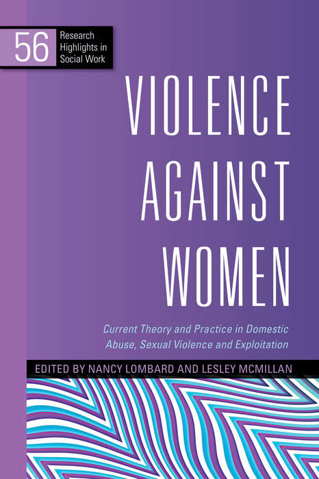 Violence Against Women: Current Theory and Practice in Domestic Abuse, Sexual Violence and Exploitation (Research Highlights in Social Work)