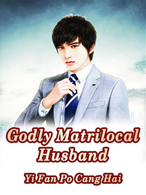 Godly Matrilocal Husband: Volume 3 (Volume 3 #3)