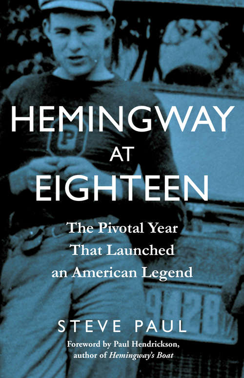 Hemingway at Eighteen: The Pivotal Year That Launched an American Legend
