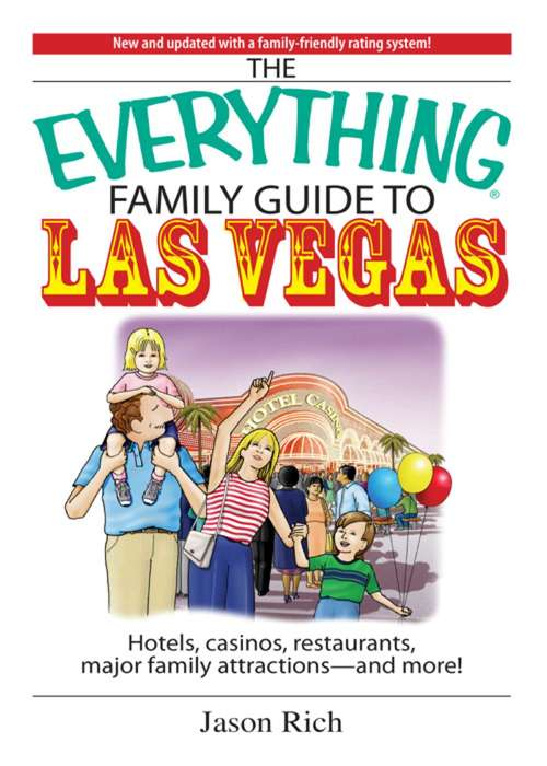 The Everything Family Travel Guide To Las Vegas: Hotels, Casinos, Restaurants, Major Family Attractions - And More!