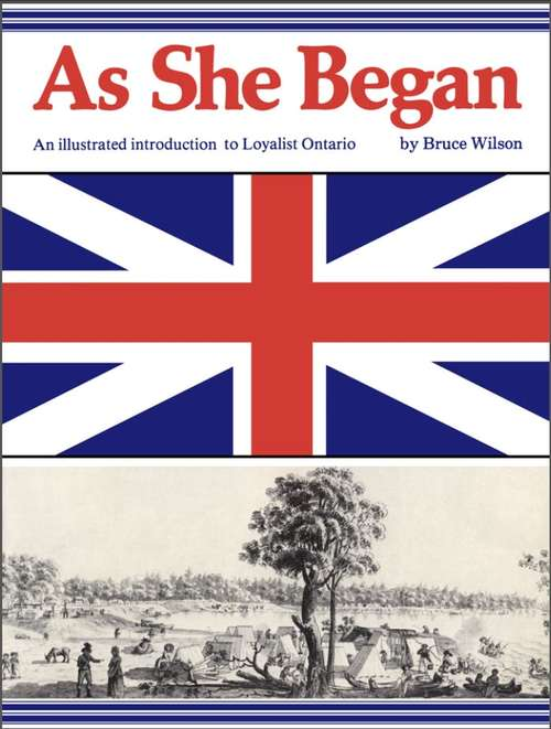 As She Began: An Illustrated Introduction to Loyalist Ontario