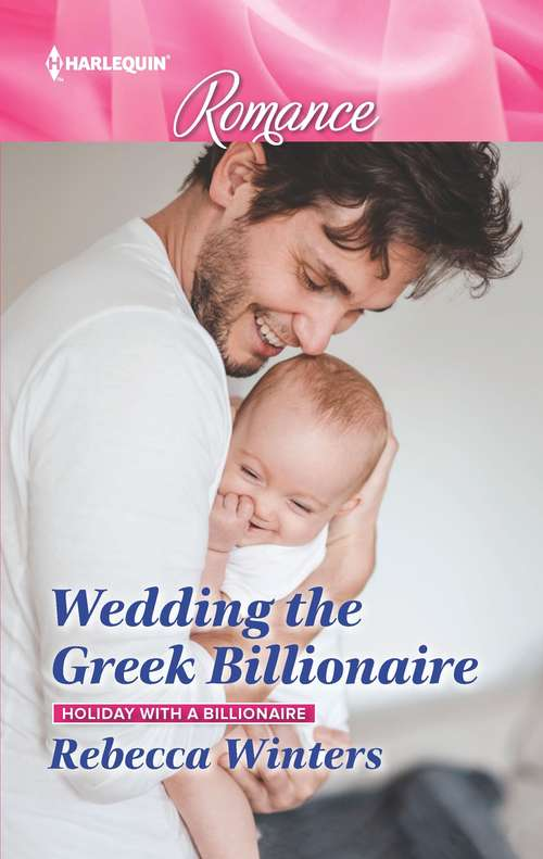 Wedding the Greek Billionaire: Reunited By A Baby Secret A Wedding For The Greek Tycoon Beauty And Her Billionaire Boss Newborn On Her Doorstep (Holiday with a Billionaire #3)