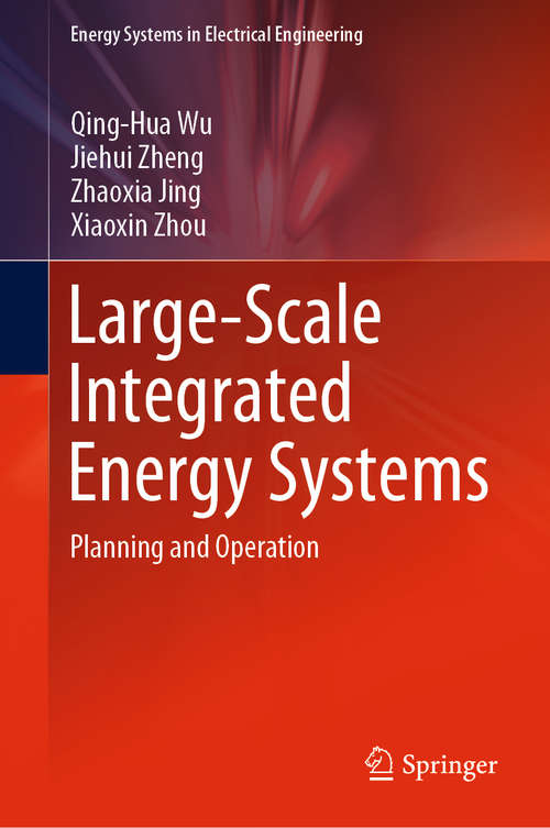 Large-Scale Integrated Energy Systems: Planning and Operation (Energy Systems in Electrical Engineering)