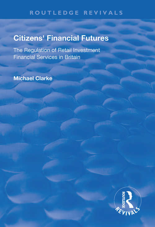 Citizens' Financial Futures: Regulation of Retail Investment Financial Services in Britain (Routledge Revivals)