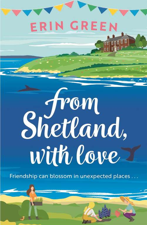 From Shetland, With Love: Friendship can blossom in unexpected places...a heartwarming and uplifting treat of a read!