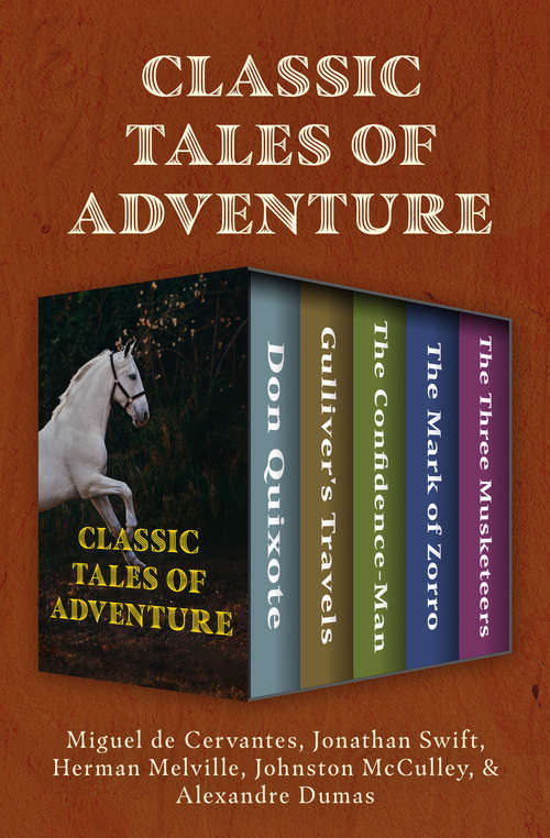 Classic Tales of Adventure: Don Quixote, Gulliver's Travels, The Confidence-Man, The Mark of Zorro, and The Three Musketeers