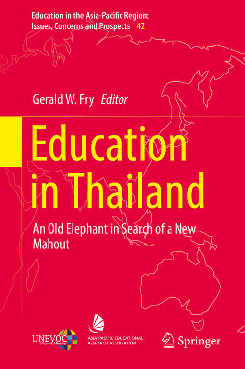 Education in Thailand: An Old Elephant In Search Of A New Mahout (Education in the Asia-Pacific Region: Issues, Concerns and Prospects #42)