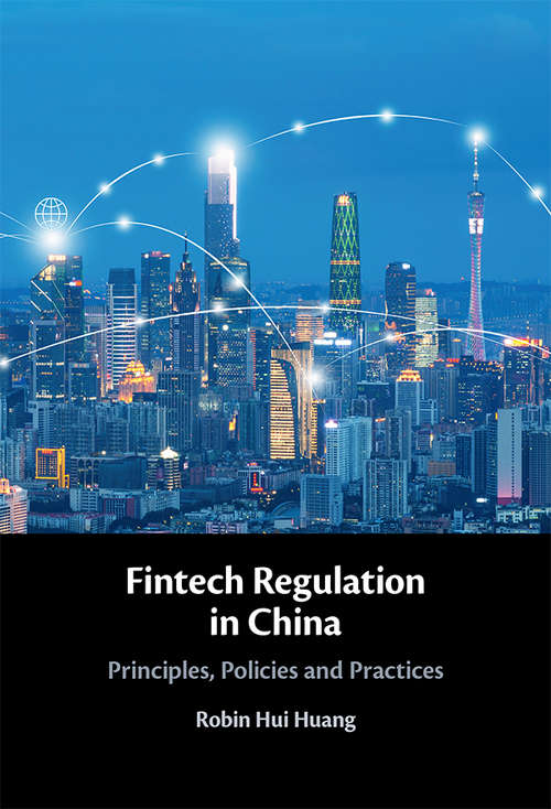 Fintech Regulation in China: Principles, Policies and Practices