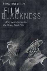 Film Blackness: American Cinema and the Idea of Black Film