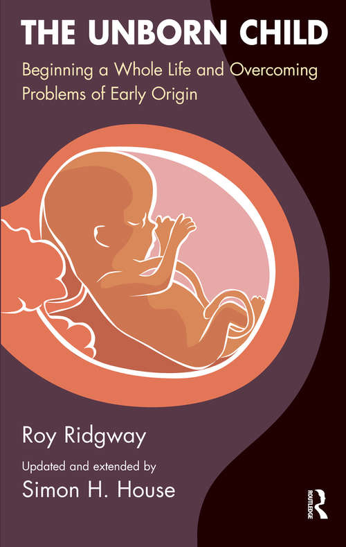 The Unborn Child: Beginning a Whole Life and Overcoming Problems of Early Origin