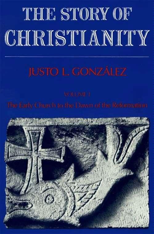 Story of Christianity: Volume 1