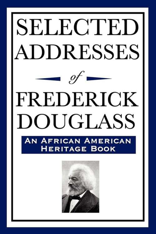 Selected Addresses of Frederick Douglass