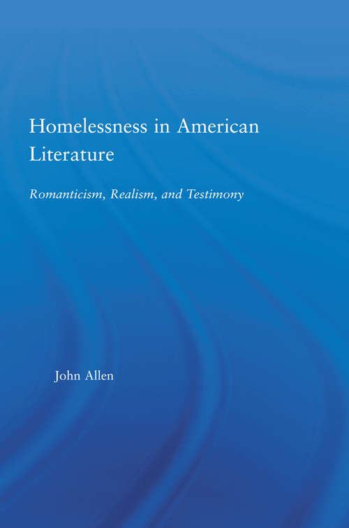 Homelessness in American Literature: Romanticism, Realism and Testimony (Studies in American Popular History and Culture)