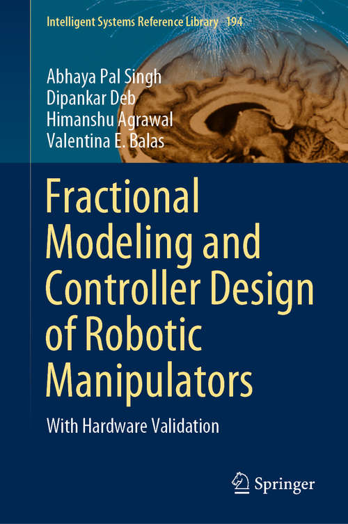 Fractional Modeling and Controller Design of Robotic Manipulators: With Hardware Validation (Intelligent Systems Reference Library #194)
