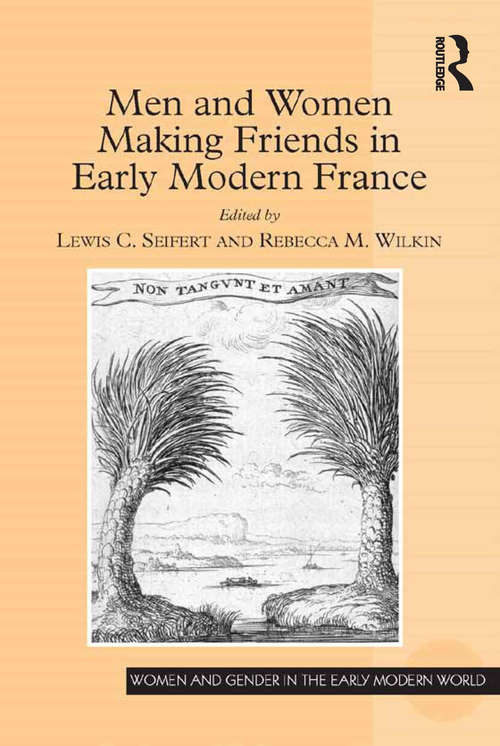 Men and Women Making Friends in Early Modern France (Women and Gender in the Early Modern World)
