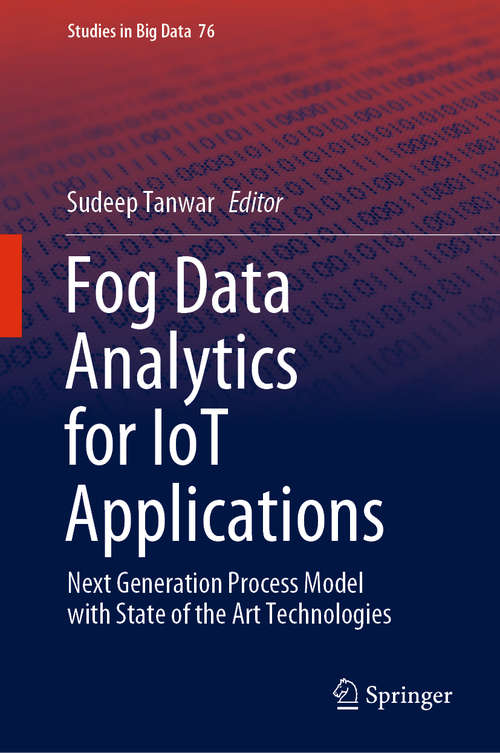 Fog Data Analytics for IoT Applications: Next Generation Process Model with State of the Art Technologies (Studies in Big Data #76)