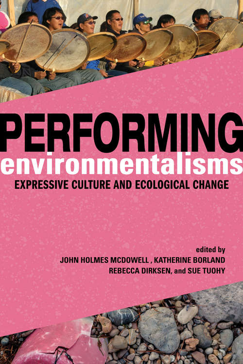 Performing Environmentalisms: Expressive Culture and Ecological Change