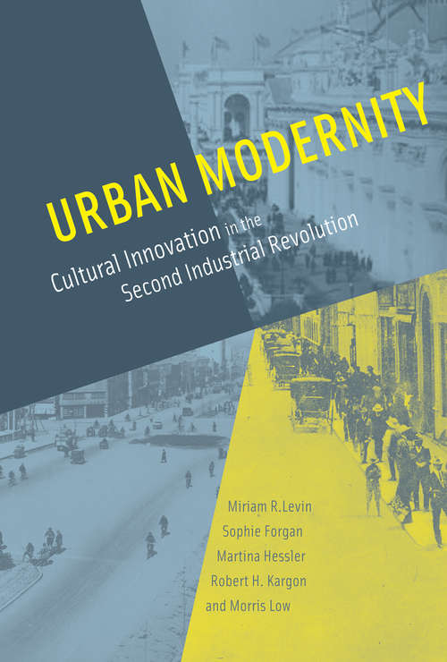 Urban Modernity: Cultural Innovation in the Second Industrial Revolution (The\mit Press Ser.)