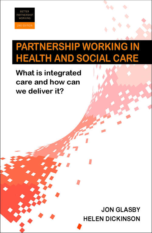 Partnership Working 2e: What is Integrated Care and How Can We Deliver It? (Better Partnership Working series)