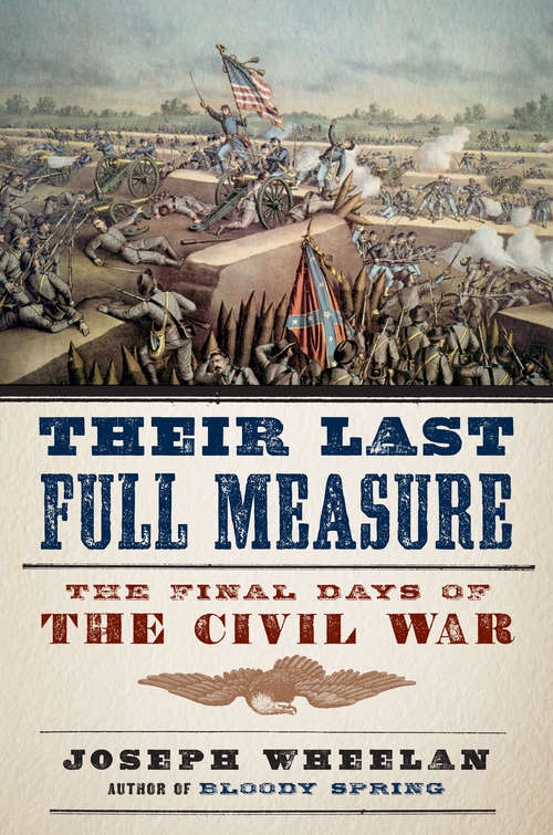 Their Last Full Measure: The Final Days of the Civil War